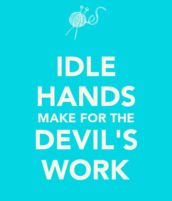 idle-hands-make-for-the-devil-s-work