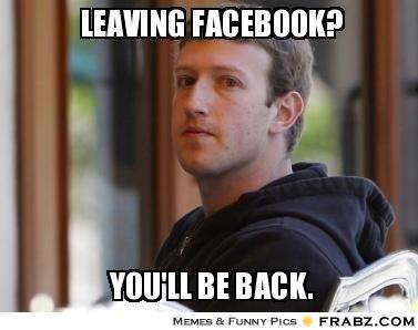 frabz-Leaving-FaceBook-Youll-be-back-e97bbd